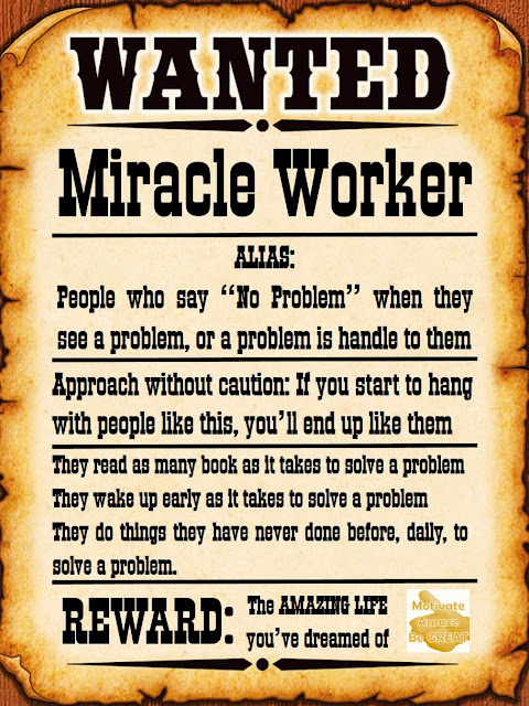 """Inspirational Picture, Wanted, Miracle Worker, """"No Problem"""", Motivational, Read books, Wake up early as it takes, do things you never done, Solve a Problem, Reward, Amazing Life, Dreamed of"""
