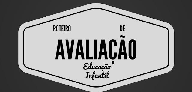 ROTEIRO DE AVALIAÇÃO NA EDUCAÇÃO INFANTIL
