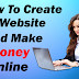 How To Create a Website and Make Money Online - 2019