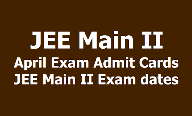 JEE Main II April Exam Admit Cards at jeemain.nic.in, JEE Main II Exam dates 2019
