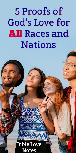 Racism: Scripture's point of view and God's point of view. 5 Proofs that God loves all races and nations. #BibleLovenotes #Bible