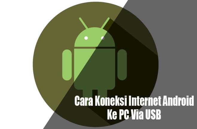 Cara Koneksi Internet Android Ke PC Via USB