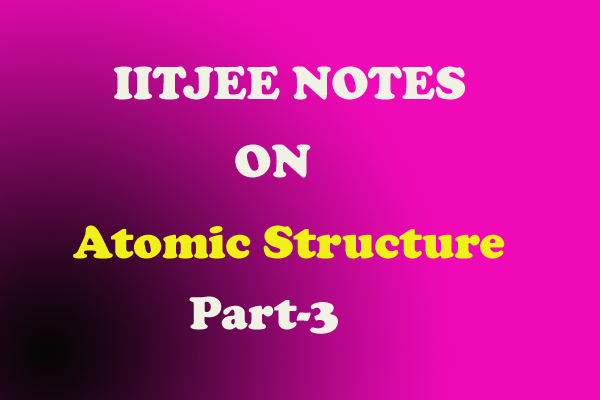 Atomic Structure Notes IITJEE