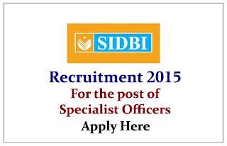 SIDBI Recruitment 2015 for the post of Specialist Officers