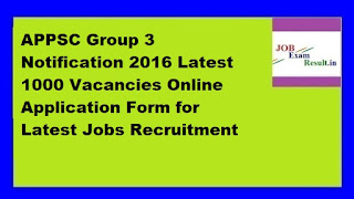 APPSC Group 3 Notification 2016 Latest 1000 Vacancies Online Application Form for Latest Jobs Recruitment