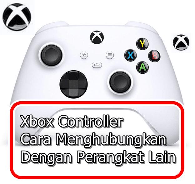 Cara Menghubungkan Controller Xbox Series Dengan Perangkat Lain