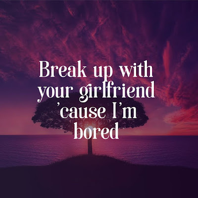 Ariana Grande - Break up with your girlfriend, I'm bored Quotes