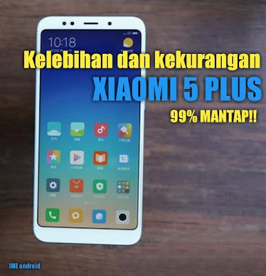 Kelebihan Xiaomi  redmi 5 plus kekuranganya hanya dua point [Dasyat!!]