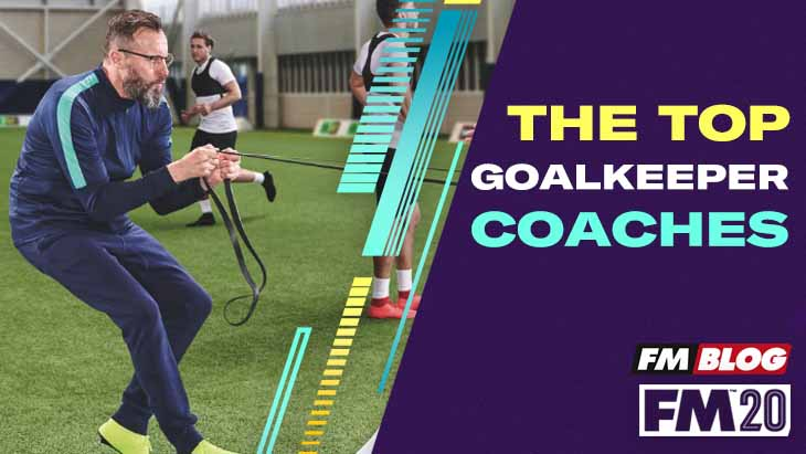 The top Goalkeeping Coaches in Football Manager 2020