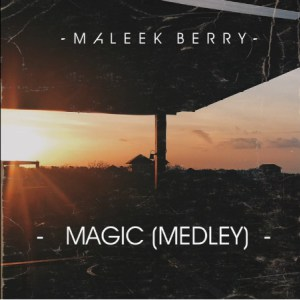Maleek Berry - Magic (Medley).