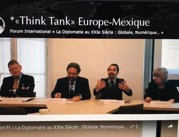 *Forum International du « Think Tank Europe-Mexique », « La Diplomatie au XXIe :Globale, Numérique»