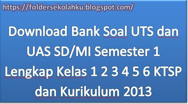 Download Bank Soal UTS dan UAS SD/MI Semester 1 Lengkap Kelas 1 2 3 4 5 6 KTSP dan Kurikulum 2013