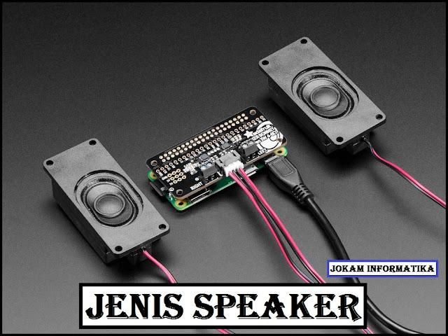 Pengertian Dan Juga Jenis Tipe Speaker Lengkap - JOKAM INFORMATIKA