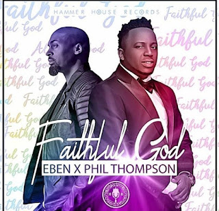 Image result for Faithful God - Eben ft. phil Thompson