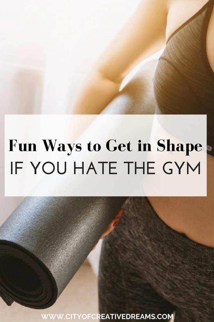 Fun Ways To Get In Shape If You Hate The Gym City Of Creative Dreams