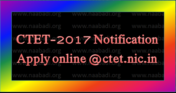 CTET-2017 Notification Apply online @ctet.nic.in