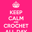 Keep calm and crochet all day!