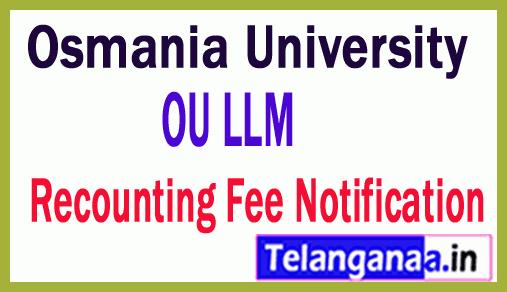 Osmania University LLM 1st To 4th Sem Regular Backlog Recounting Fee Notification