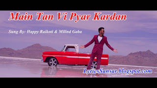 Main Tan Vi Pyar Kardan Lyrics : Happy Raikoti & Milind Gaba