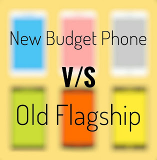 New Budget Phone vs Old Flagship. Which one you should buy in 2019?