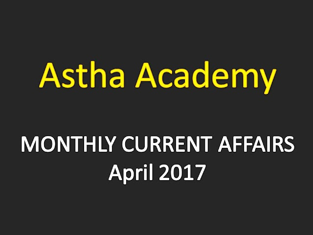 Astha Current Affairs Monthly - April 2017