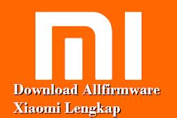 (Firmware Xiaomi) Download Allfirmware Xiaomi Lengkap Free No Password