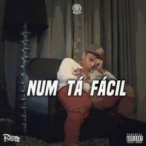 Riscow – Num Tá Fácil ( Rap 2019 ) DOWNLOAD