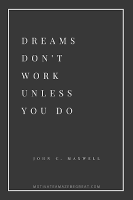"44 Short Success Quotes And Sayings: ""Dreams don't work unless you do."" - John C. Maxwell"
