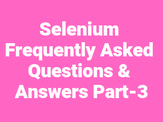 Selenium Frequently Asked Questions & Answers Part-3 ~ SDET