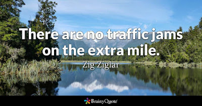 """There are no traffic jams on the extra mile."" Zig Ziglar"