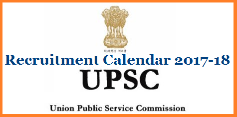 UPSC/ Union Public Service Commission  Recruitment Calendar for 2017-18  Download UPSC Recruitment Schedule for the Year 2018 in India for the Recruitment of Vacancy Posts in all Central Govt Departments all over the India upsc-union-public-service-commission-recruitment-calendar-2018
