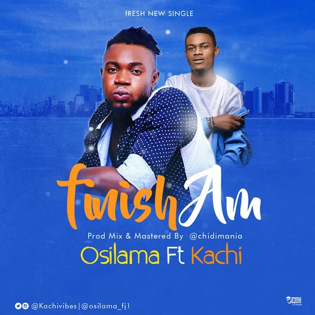 Osilama Feat. Kachi - 'Finish Am'