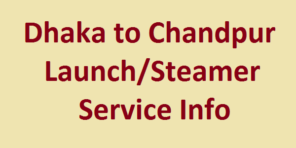Dhaka to Chandpur Launch-Steamer Service Information