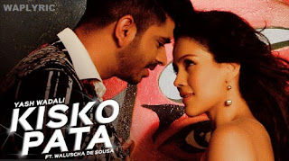 Kisko Pata Song Lyrics