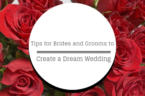 Tips for Brides and Grooms to Create a Dream Wedding