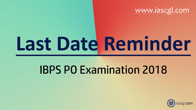 Last Date IBPS PO Examination 2018