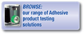 Browse our range of adhesive testing solutions