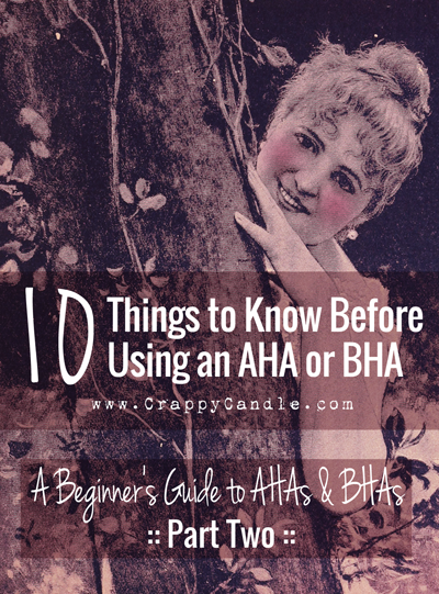 10 Things to Know Before Using an AHA or BHA :: Crappy Candle