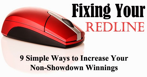 Fixing Your Red Line: 9 Simple Ways to Increase Your Non-Showdown Winnings