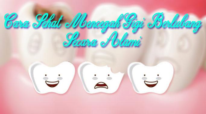 Cara Sehat Mencegah Gigi Berlubang Secara Alami