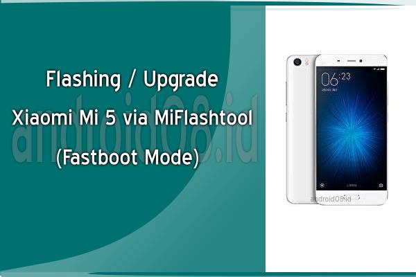Flashing/Upgrade Xiaomi Mi 5 MIUI Global Via MiFlashtool (Fastboot Mode)