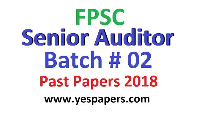 FPSC Senior Auditor Past Papers 2018 Batch#02