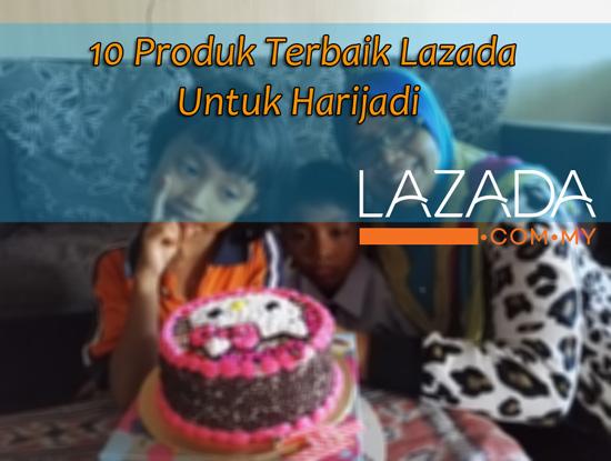 10 Produk Terbaik Lazada Untuk Harijadi