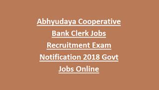 Abhyudaya Cooperative Bank Clerk Jobs Recruitment Exam Notification 2018 Govt Jobs Online