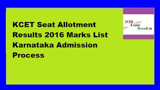 KCET Seat Allotment Results 2016 Marks List Karnataka Admission Process