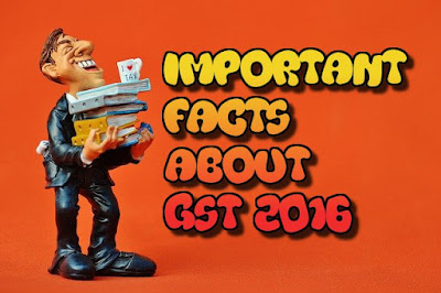 Important Facts About GST (Goods and Service Tax) 2016