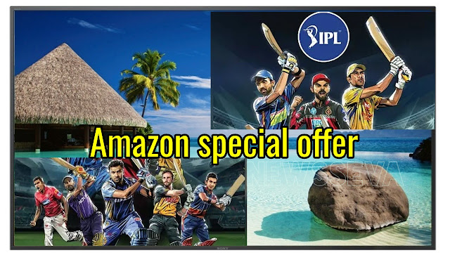 Amazon has opened up new offers for IPL fans 2019