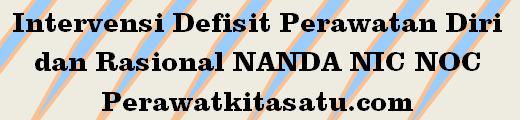 Intervensi Defisit Perawatan Diri dan Rasional NANDA NIC NOC, Intervensi Defisit Perawatan Diri