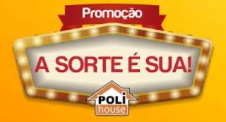 Cadastrar Promoção Poli House 2018 A Sorte É Sua Prêmios Participar