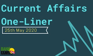 Current Affairs One-Liner: 25th May 2020